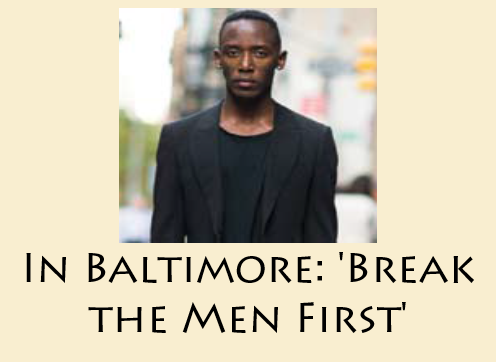In Baltimore: 'Break the Men First'