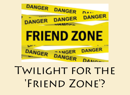 Twilight for the 'Friend Zone'?