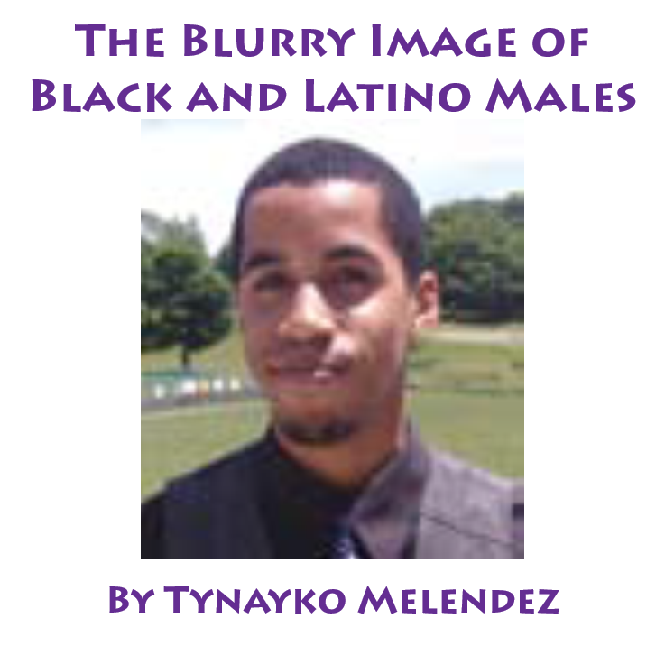 The Blurry Image of Black and Latino Males By Tynayko Melendez